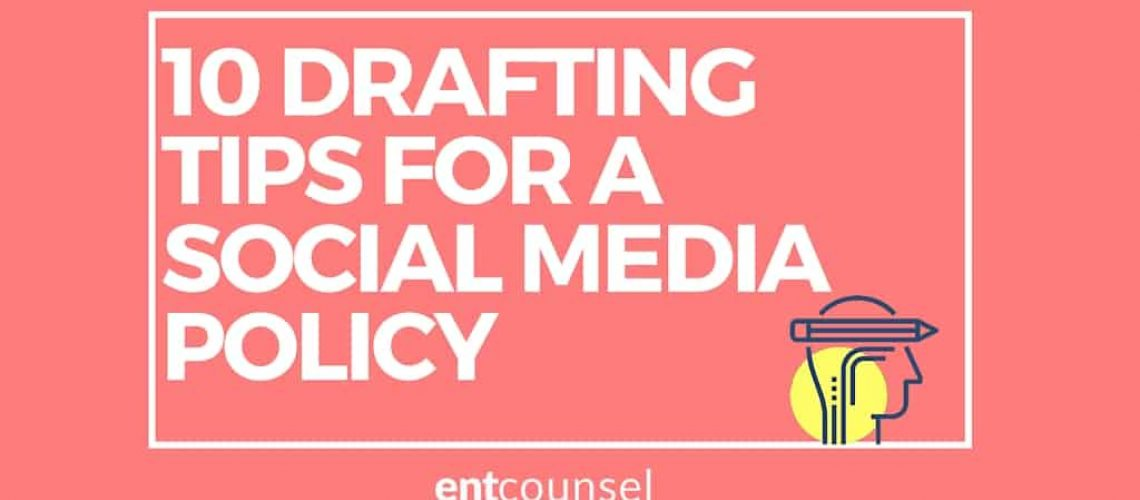 10 DRAFTING TIPS FOR A SOCIAL MEDIA POLICY