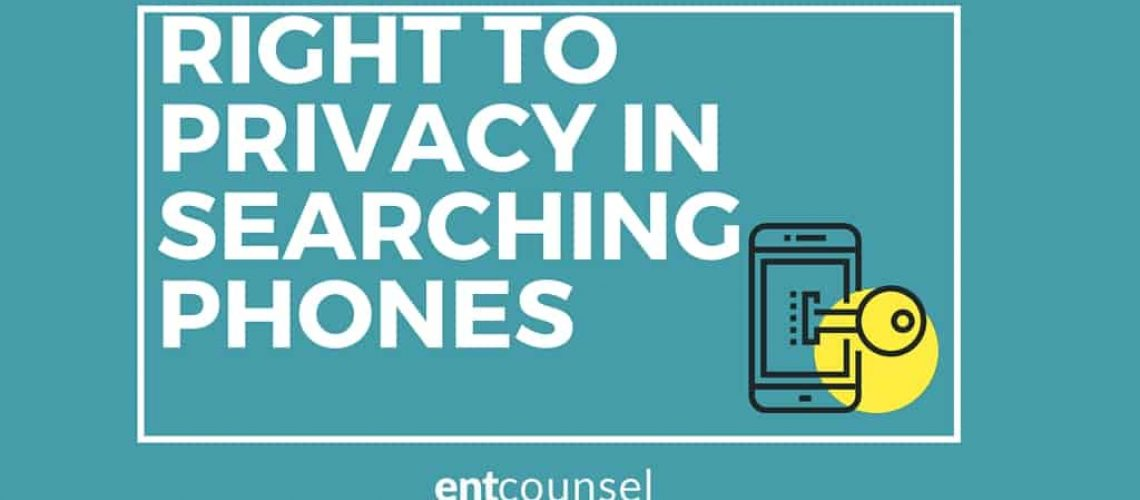 RIGHT TO PRIVACY IN SEARCHING MOBILE PHONES